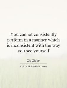 you-cannot-consistently-perform-in-a-manner-which-is-inconsistent-with-the-way-you-see-yourself-quote-1